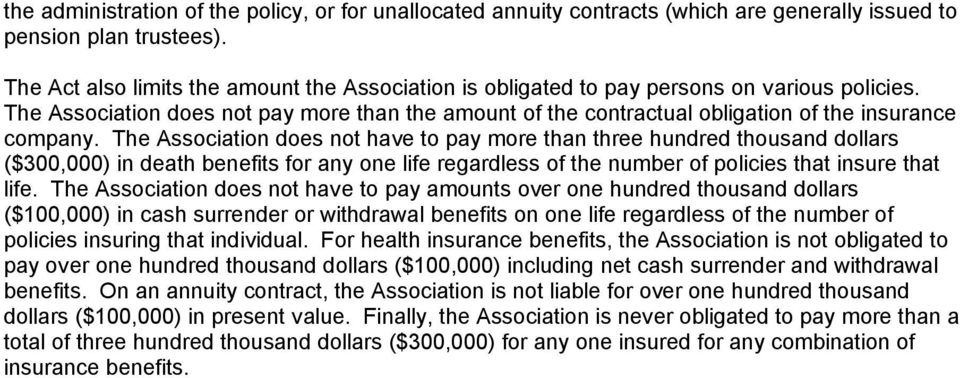 The Association does not pay more than the amount of the contractual obligation of the insurance company.