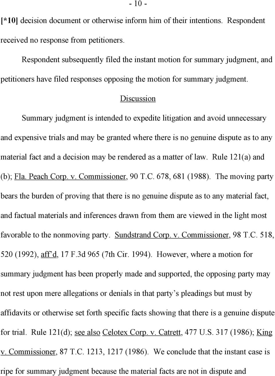 Discussion Summary judgment is intended to expedite litigation and avoid unnecessary and expensive trials and may be granted where there is no genuine dispute as to any material fact and a decision