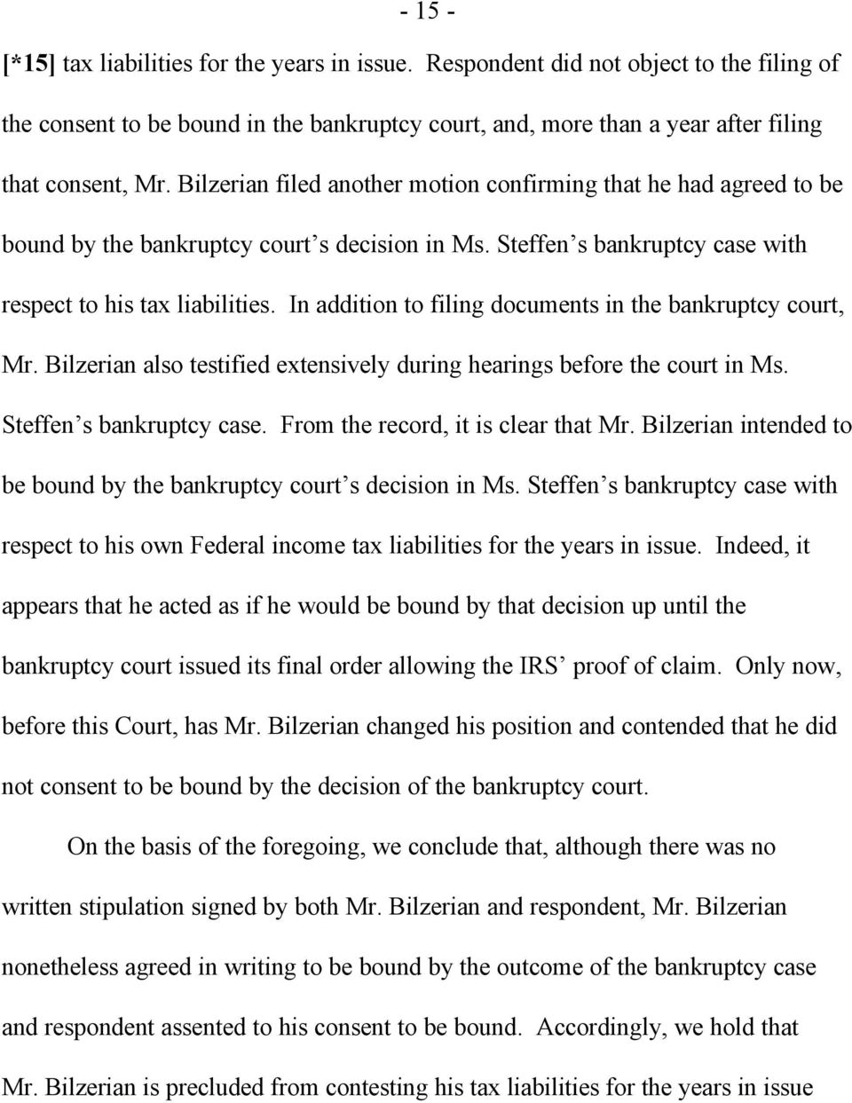 In addition to filing documents in the bankruptcy court, Mr. Bilzerian also testified extensively during hearings before the court in Ms. Steffen s bankruptcy case.