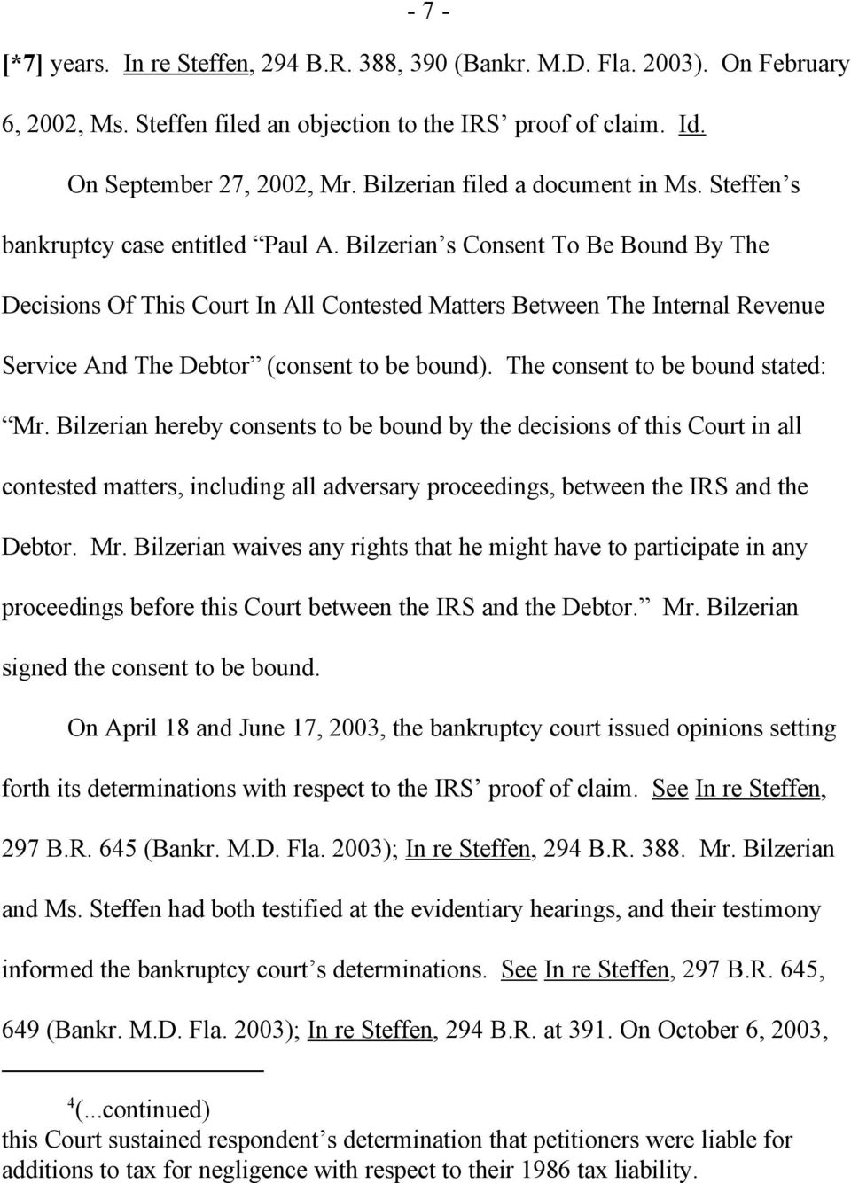 Bilzerian s Consent To Be Bound By The Decisions Of This Court In All Contested Matters Between The Internal Revenue Service And The Debtor (consent to be bound). The consent to be bound stated: Mr.