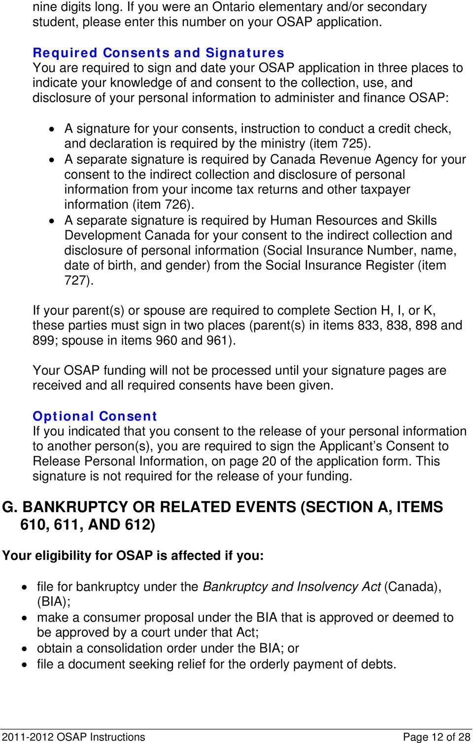 personal information to administer and finance OSAP: A signature for your consents, instruction to conduct a credit check, and declaration is required by the ministry (item 725).