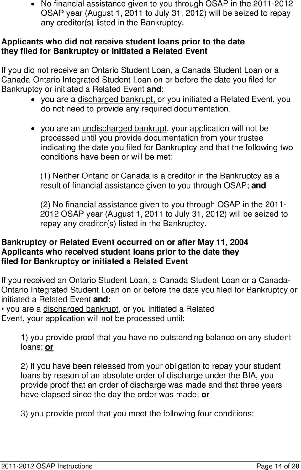 Canada-Ontario Integrated Student Loan on or before the date you filed for Bankruptcy or initiated a Related Event and: you are a discharged bankrupt, or you initiated a Related Event, you do not