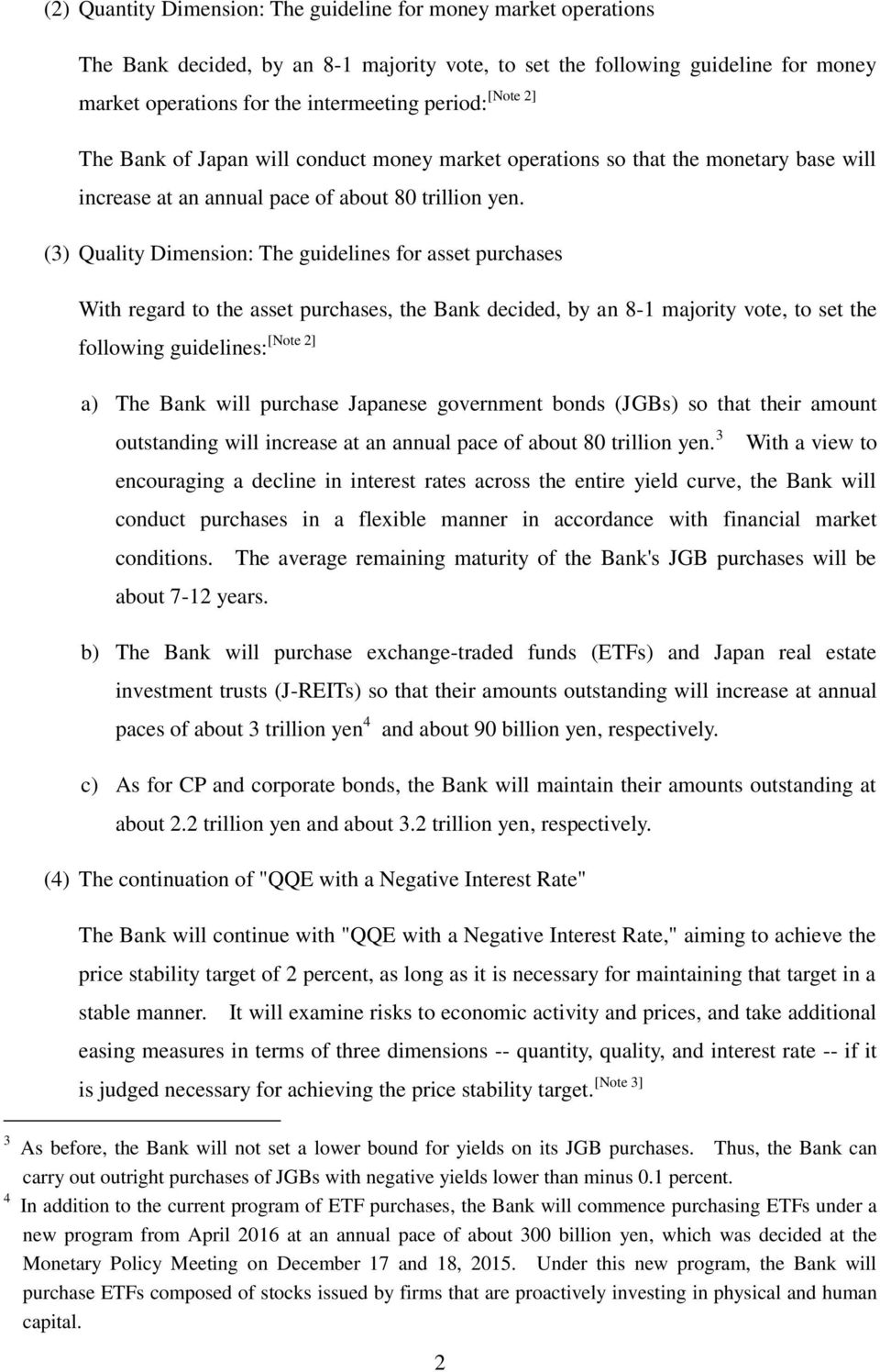 (3) Quality Dimension: The guidelines for asset purchases With regard to the asset purchases, the Bank decided, by an 8-1 majority vote, to set the [Note 2] following guidelines: a) The Bank will