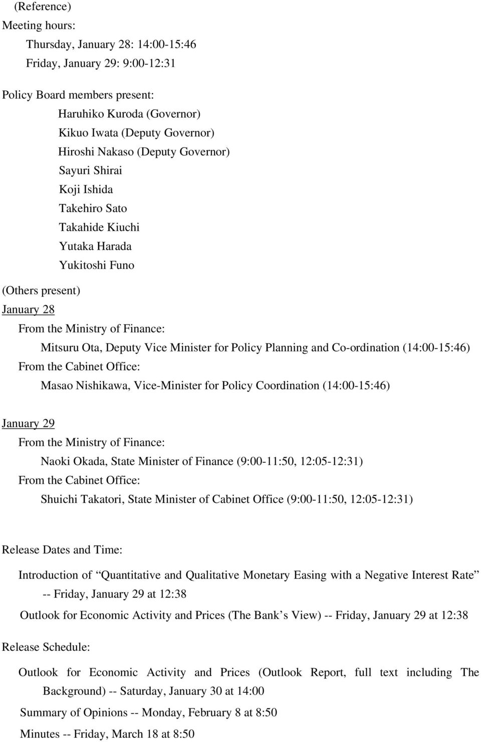 Policy Planning and Co-ordination (14:00-15:46) From the Cabinet Office: Masao Nishikawa, Vice-Minister for Policy Coordination (14:00-15:46) January 29 From the Ministry of Finance: Naoki Okada,