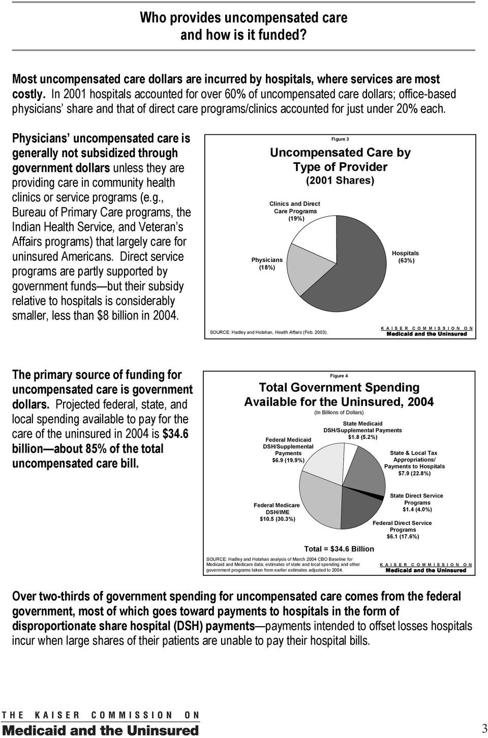Physicians uncompensated care is generally not subsidized through government dollars unless they are providing care in community health clinics or service programs (e.g., Bureau of Primary Care programs, the Indian Health Service, and Veteran s Affairs programs) that largely care for uninsured Americans.