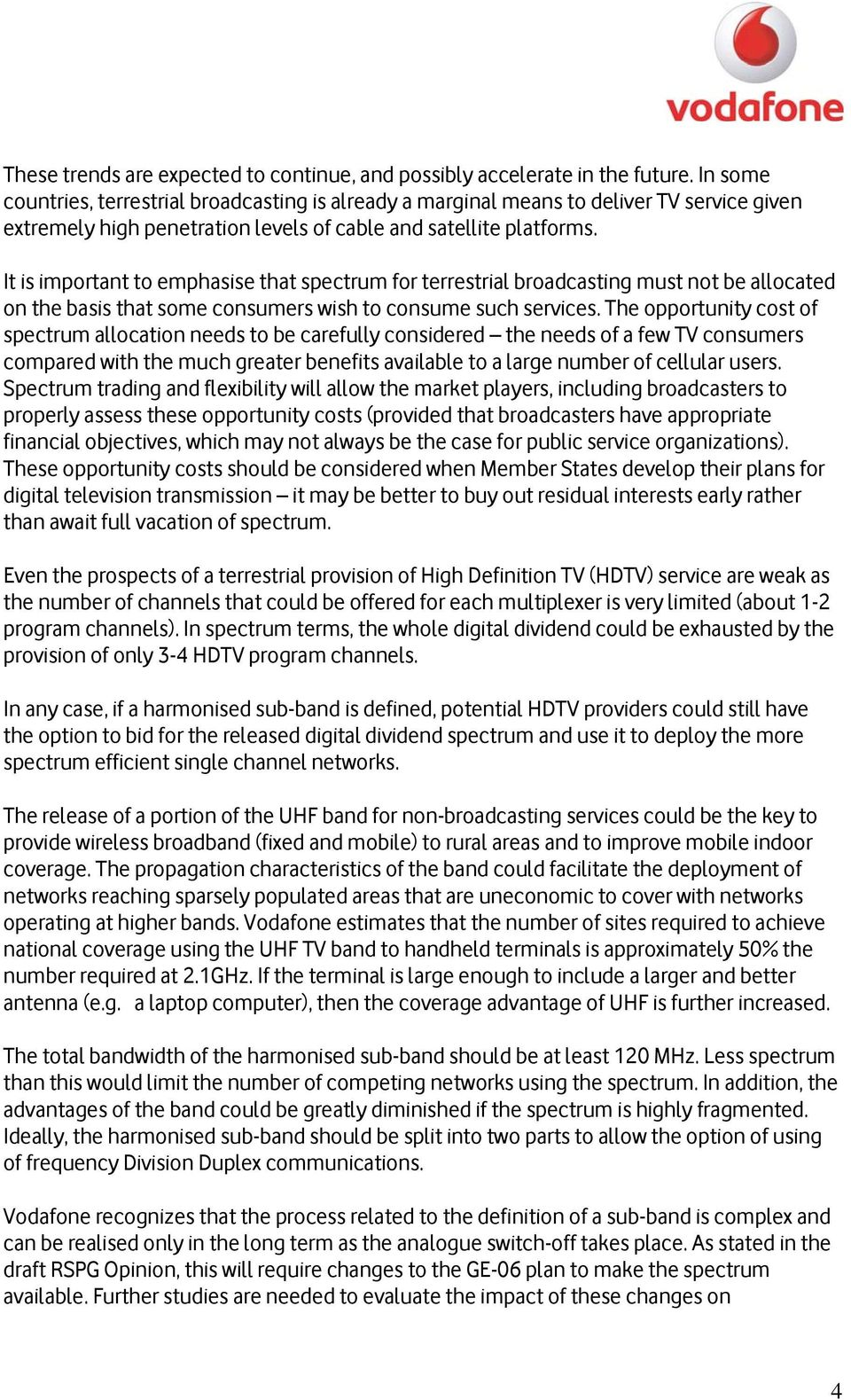 It is important to emphasise that spectrum for terrestrial broadcasting must not be allocated on the basis that some consumers wish to consume such services.
