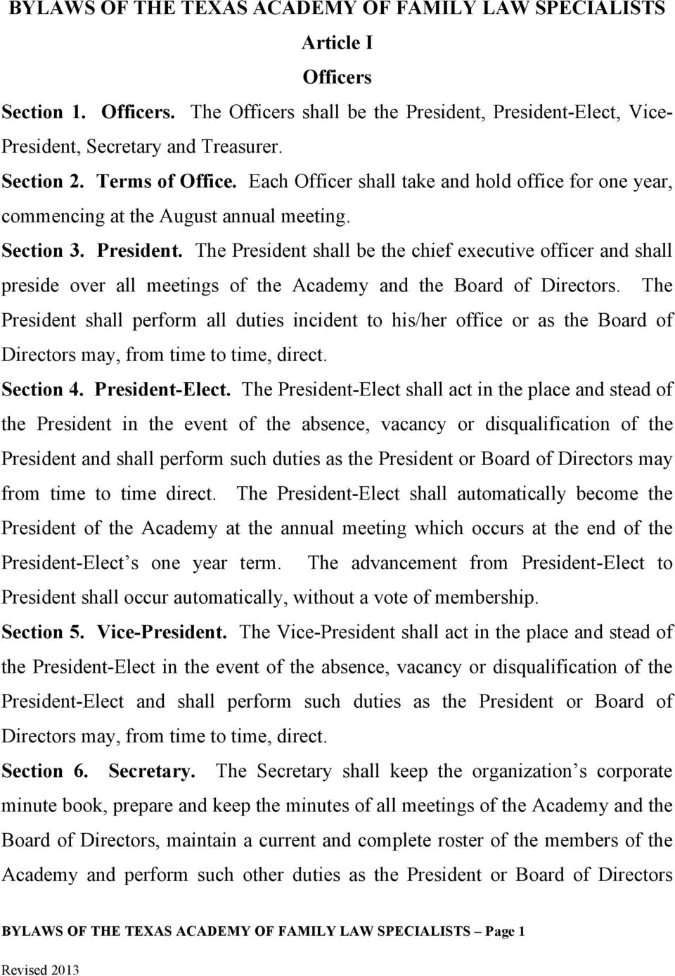 The President shall be the chief executive officer and shall preside over all meetings of the Academy and the Board of Directors.