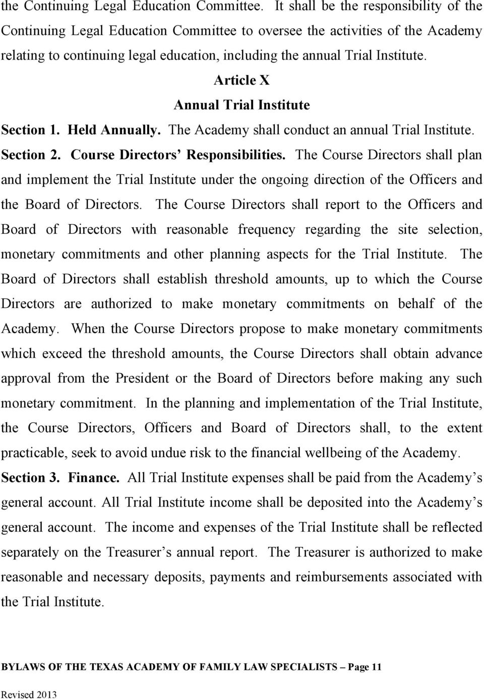 Article X Annual Trial Institute Section 1. Held Annually. The Academy shall conduct an annual Trial Institute. Section 2. Course Directors Responsibilities.