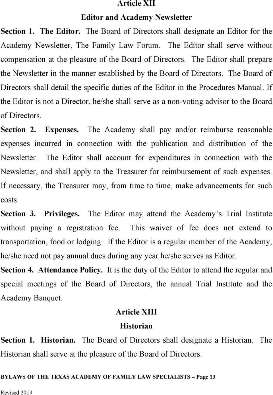 The Board of Directors shall detail the specific duties of the Editor in the Procedures Manual. If the Editor is not a Director, he/she shall serve as a non-voting advisor to the Board of Directors.