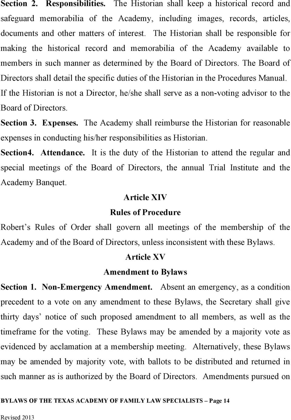 The Board of Directors shall detail the specific duties of the Historian in the Procedures Manual.