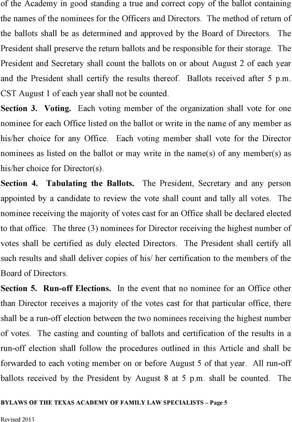 The President and Secretary shall count the ballots on or about August 2 of each year and the President shall certify the results thereof. Ballots received after 5 p.m.