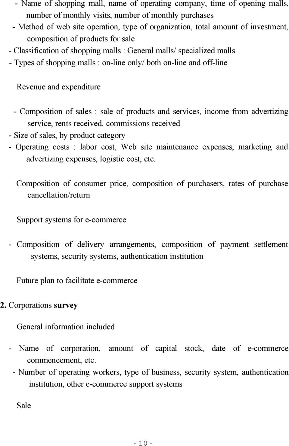 expenditure - Composition of sales : sale of products and services, income from advertizing service, rents received, commissions received - Size of sales, by product category - Operating costs :