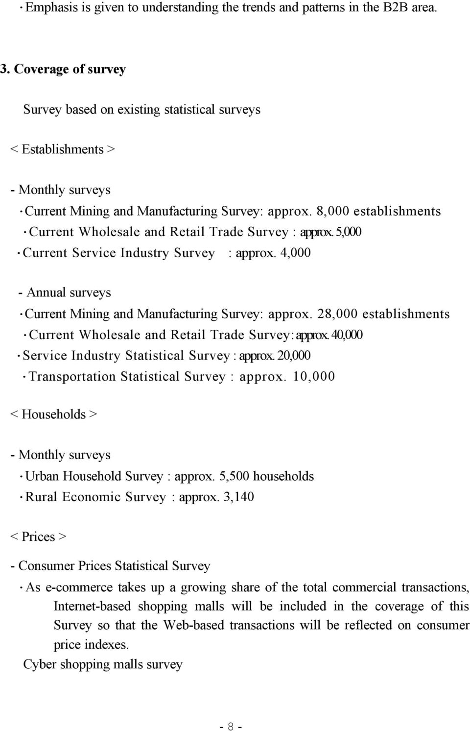 8,000 establishments Current Wholesale and Retail Trade Survey : approx. 5,000 Current Service Industry Survey : approx. 4,000 - Annual surveys Current Mining and Manufacturing Survey: approx.