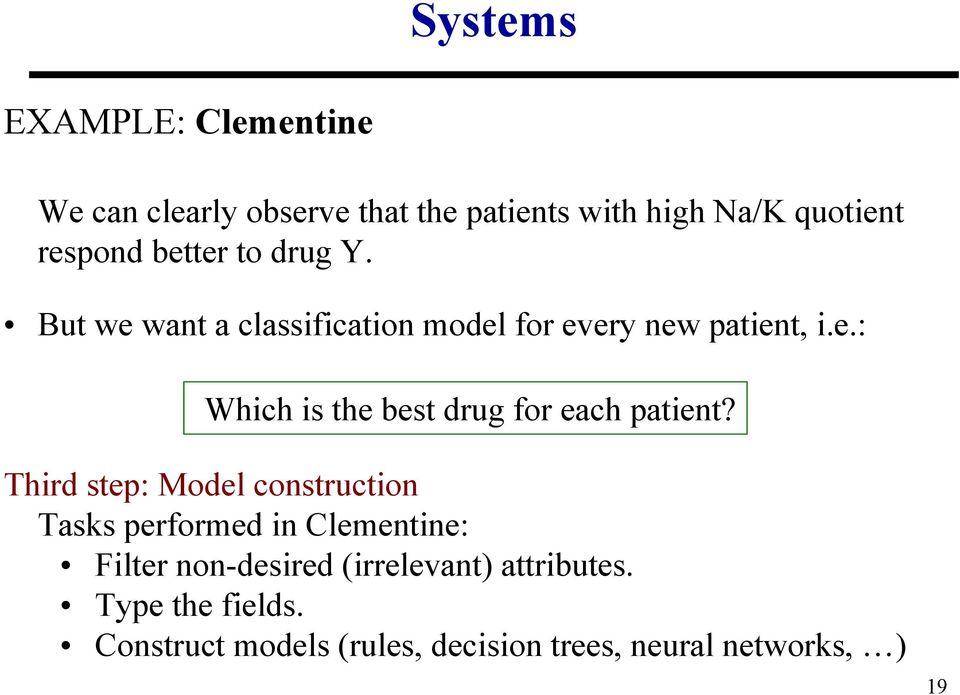 Third step: Model construction Tasks performed in Clementine: Filter non-desired (irrelevant)