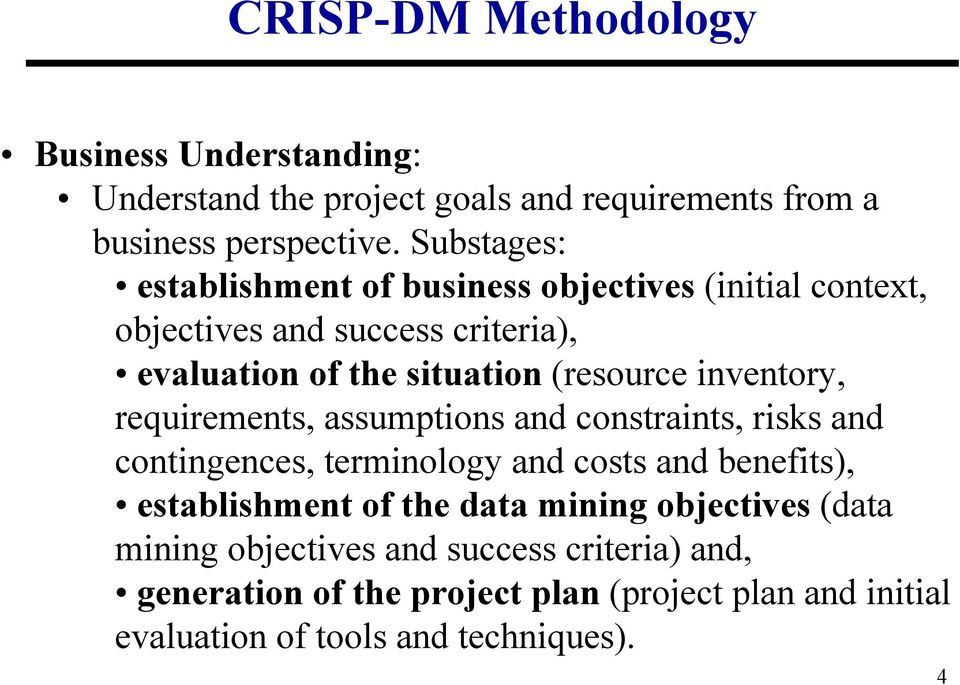 inventory, requirements, assumptions and constraints, risks and contingences, terminology and costs and benefits), establishment of the data
