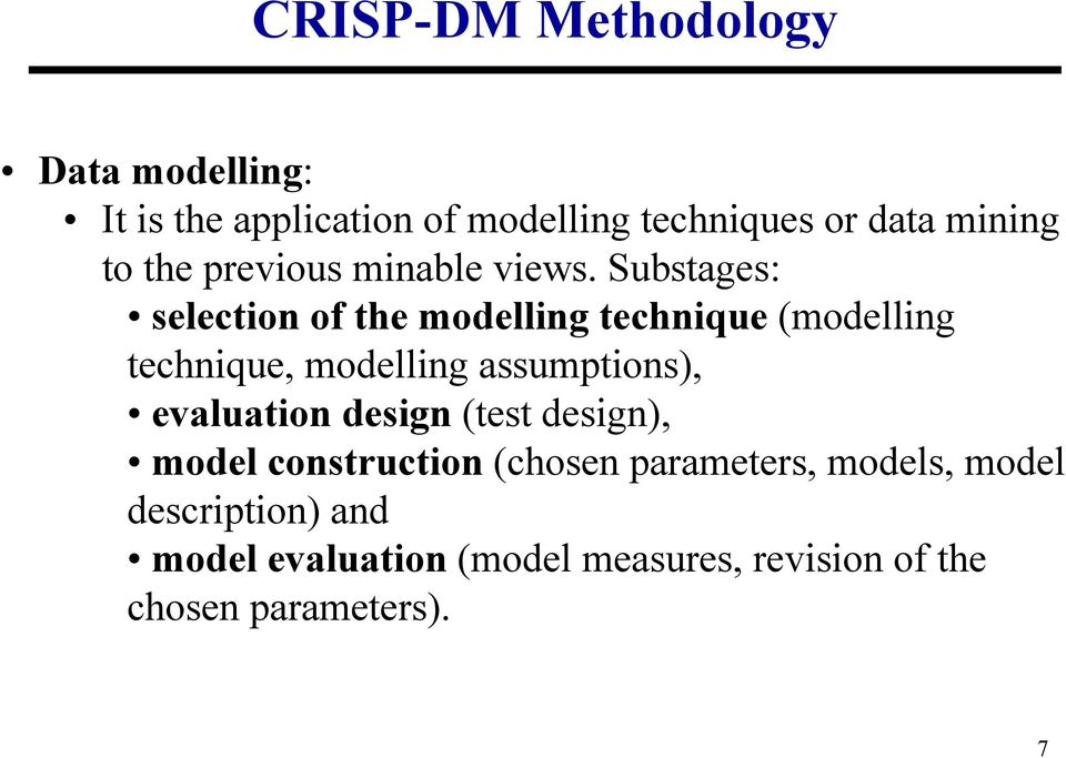 Substages: selection of the modelling technique (modelling technique, modelling assumptions),