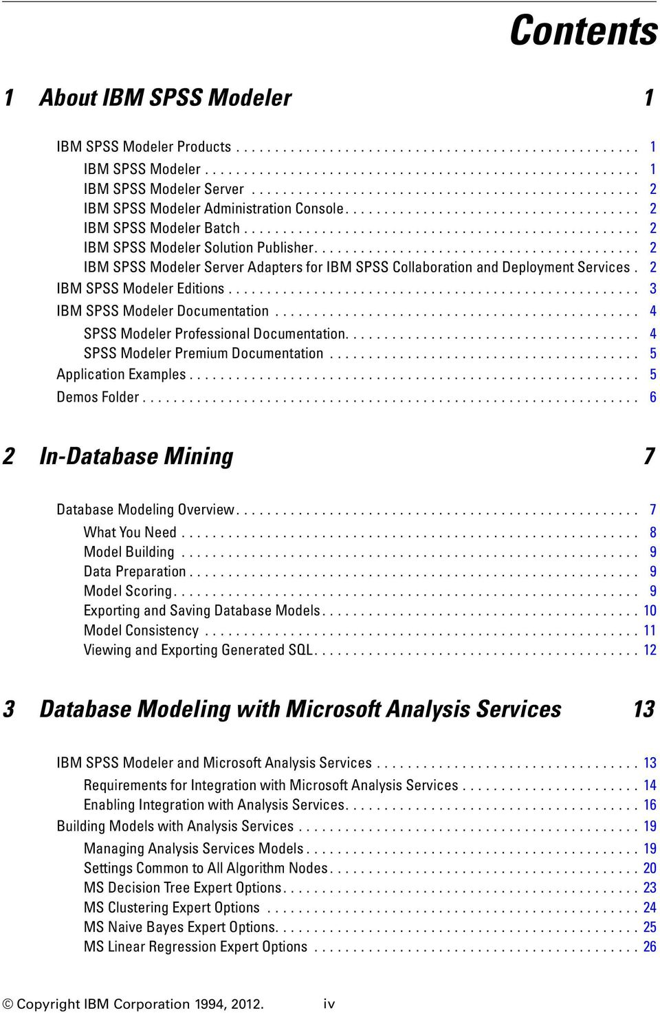 ......................................... 2 IBM SPSS Modeler Server Adapters for IBM SPSS Collaboration and Deployment Services. 2 IBM SPSS Modeler Editions..................................................... 3 IBM SPSS Modeler Documentation.