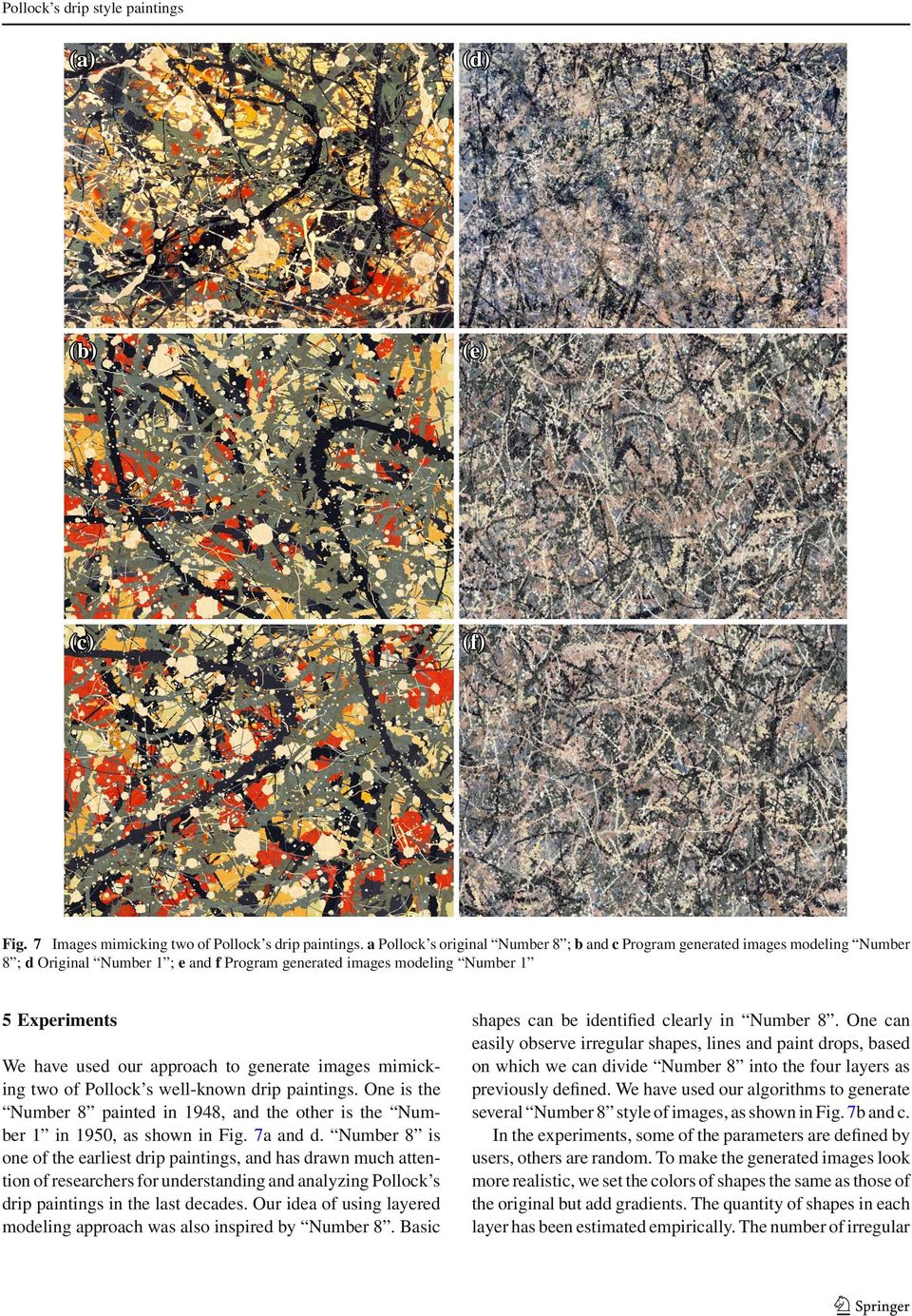 to generate images mimicking two of Pollock s well-known drip paintings. One is the Number 8 painted in 1948, and the other is the Number 1 in 1950, as shown in Fig. 7a and d.