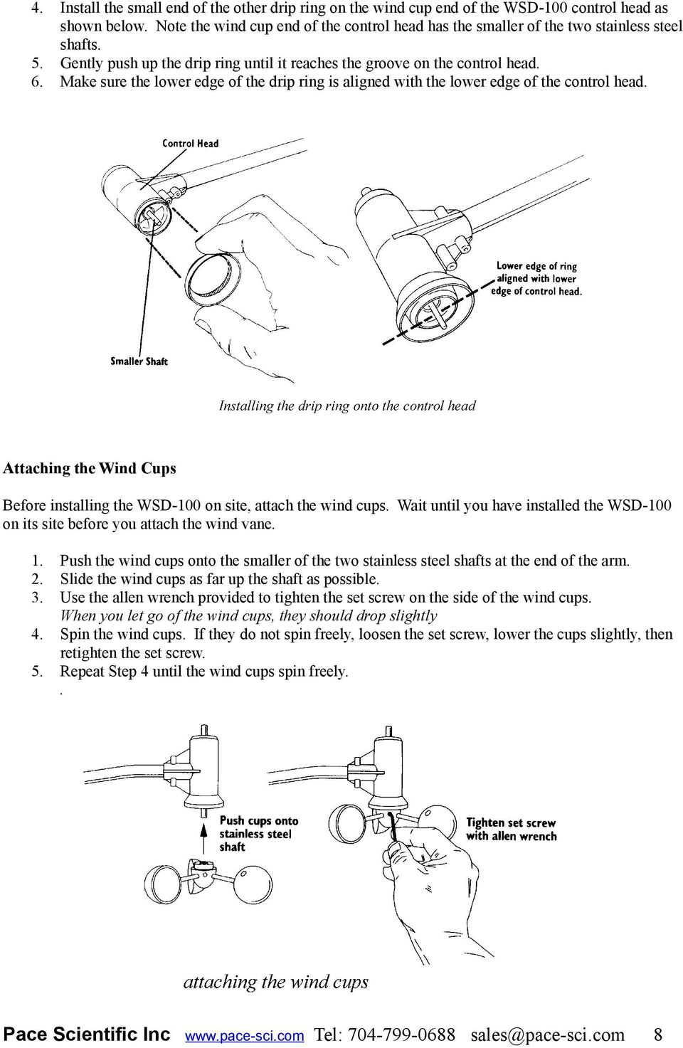 Make sure the lower edge of the drip ring is aligned with the lower edge of the control head. Attaching the Wind Cups Before installing the WSD-100 on site, attach the wind cups.