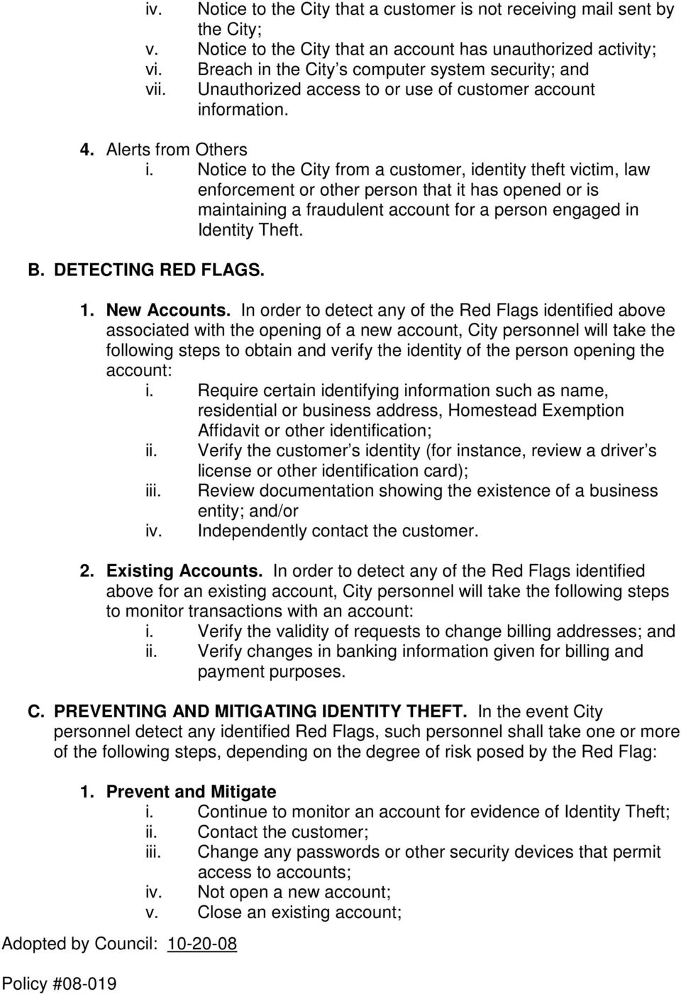 Notice to the City from a customer, identity theft victim, law enforcement or other person that it has opened or is maintaining a fraudulent account for a person engaged in Identity Theft. B.