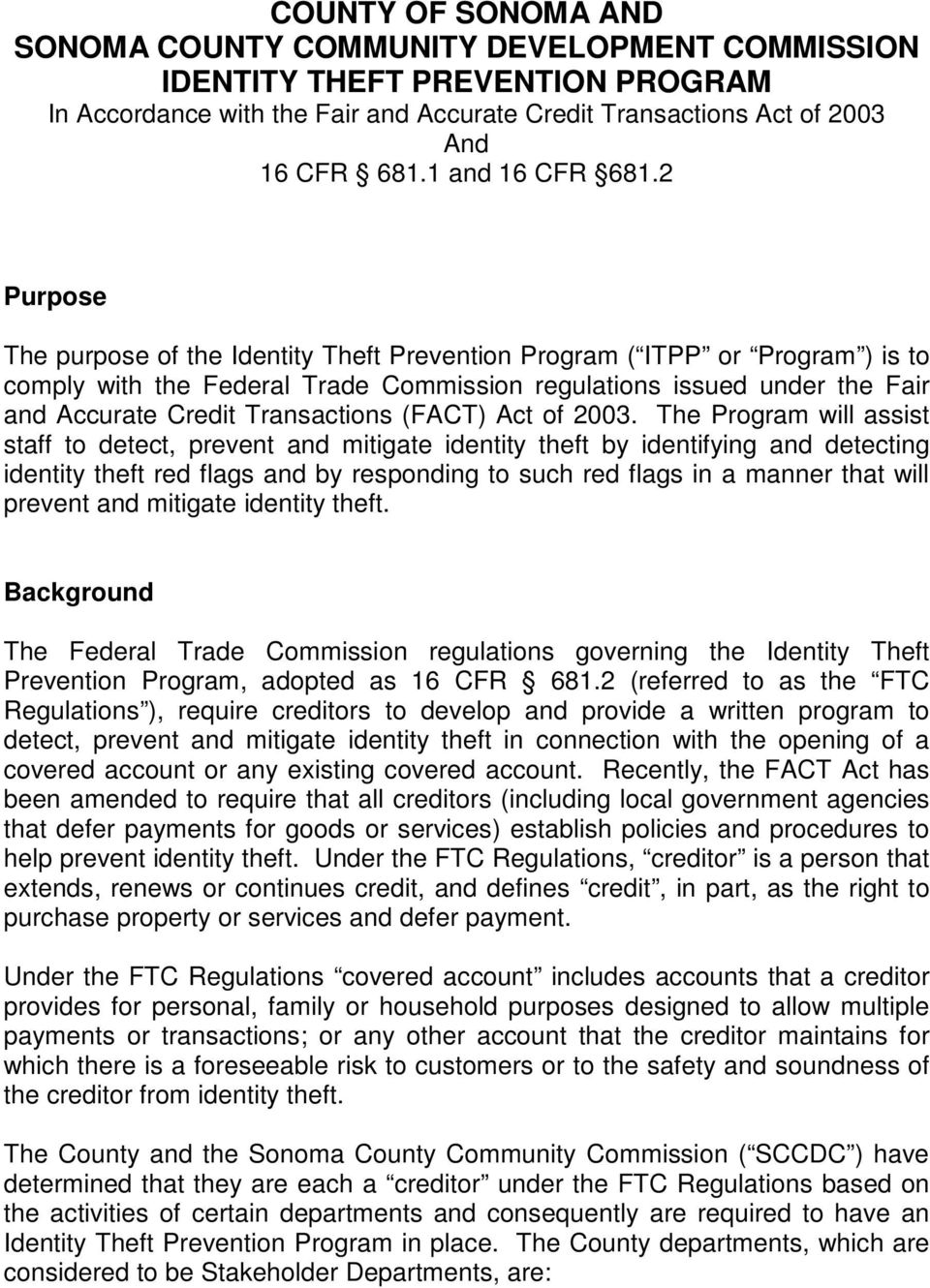 2 Purpose The purpose of the Identity Theft Prevention Program ( ITPP or Program ) is to comply with the Federal Trade Commission regulations issued under the Fair and Accurate Credit Transactions
