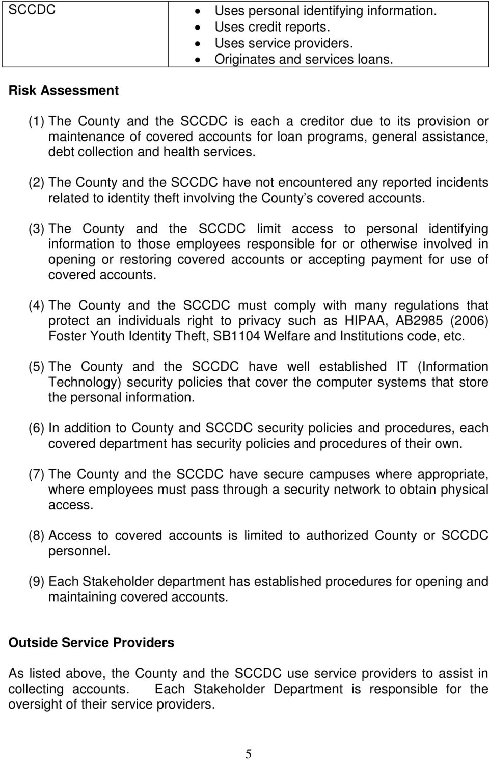 (2) The County and the SCCDC have not encountered any reported incidents related to identity theft involving the County s covered accounts.