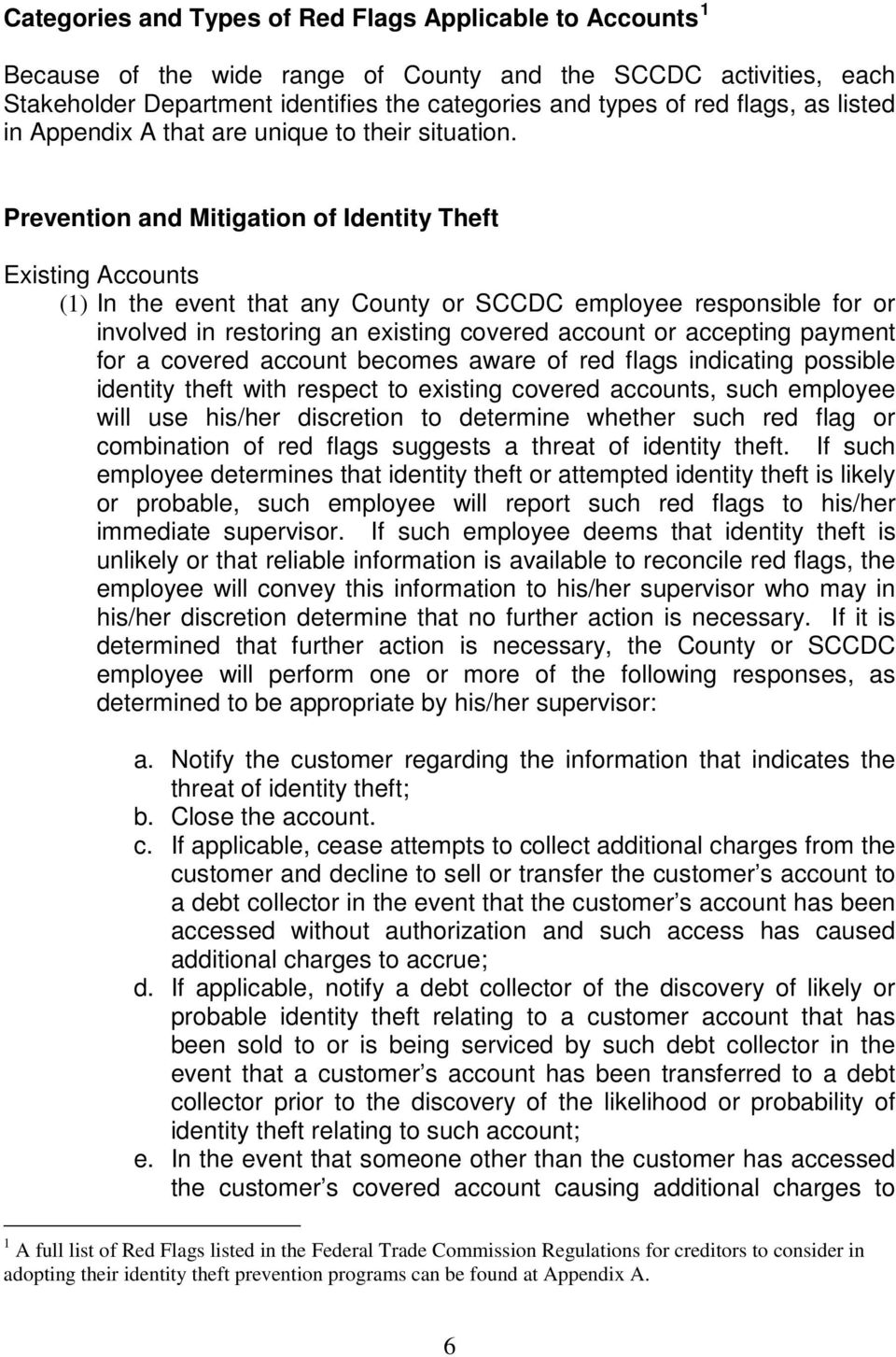 Prevention and Mitigation of Identity Theft Existing Accounts (1) In the event that any County or SCCDC employee responsible for or involved in restoring an existing covered account or accepting