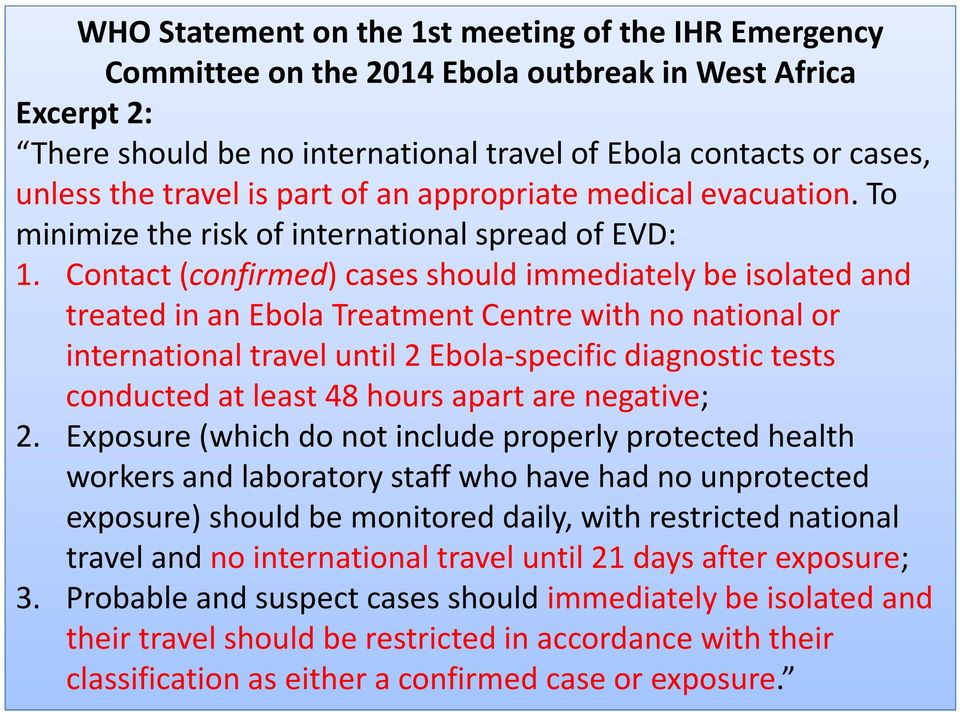 Contact (confirmed) cases should immediately be isolated and treated in an Ebola Treatment Centre with no national or international travel until 2 Ebola-specific diagnostic tests conducted at least
