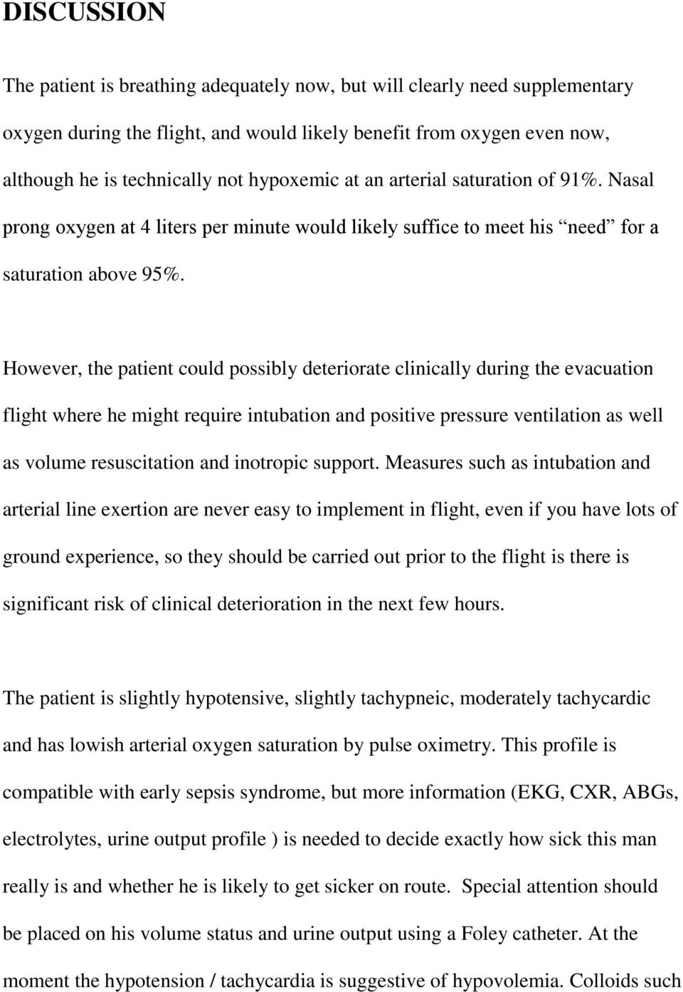 However, the patient could possibly deteriorate clinically during the evacuation flight where he might require intubation and positive pressure ventilation as well as volume resuscitation and