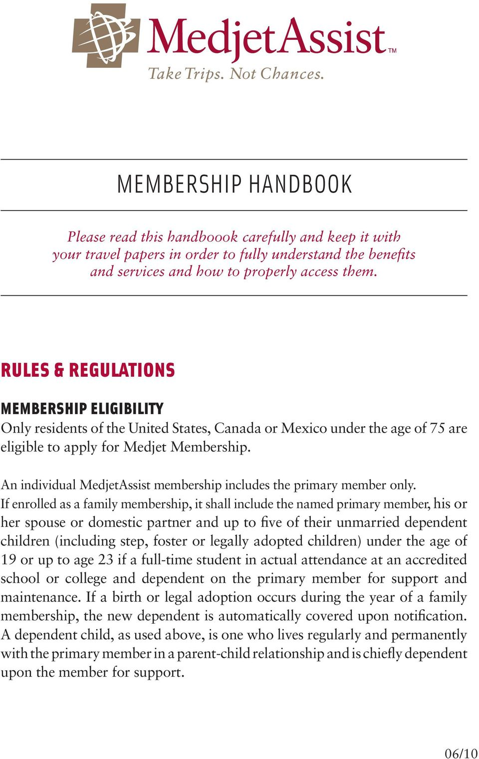 If enrolled as a family membership, it shall include the named primary member, his or her spouse or domestic partner and up to five of their unmarried dependent children (including step, foster or