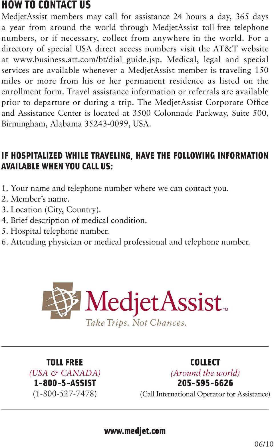 Medical, legal and special services are available whenever a MedjetAssist member is traveling 150 miles or more from his or her permanent residence as listed on the enrollment form.