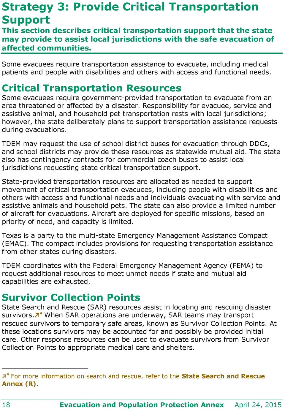 Critical Transportation Resources Some evacuees require government-provided transportation to evacuate from an area threatened or affected by a disaster.