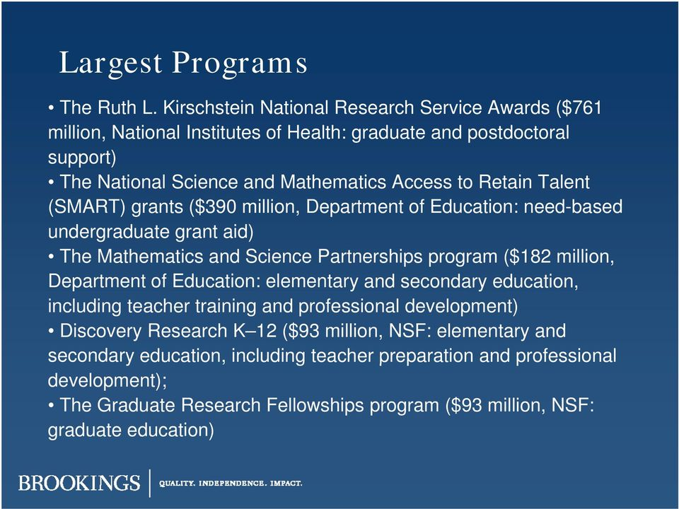 Retain Talent (SMART) grants ($390 million, Department of Education: need-based undergraduate grant aid) The Mathematics and Science Partnerships program ($182 million,