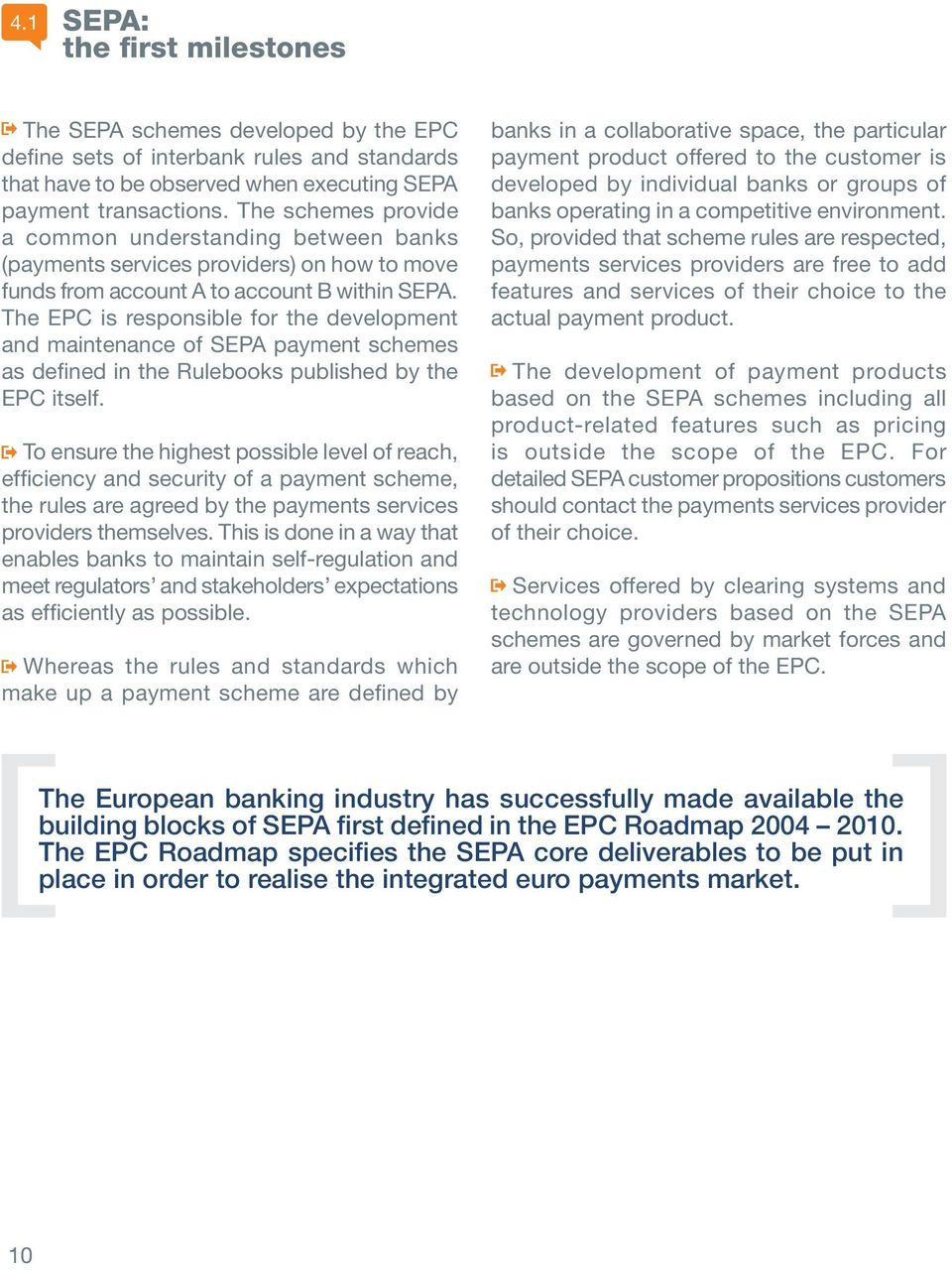 The EPC is responsible for the development and maintenance of SEPA payment schemes as defined in the Rulebooks published by the EPC itself.