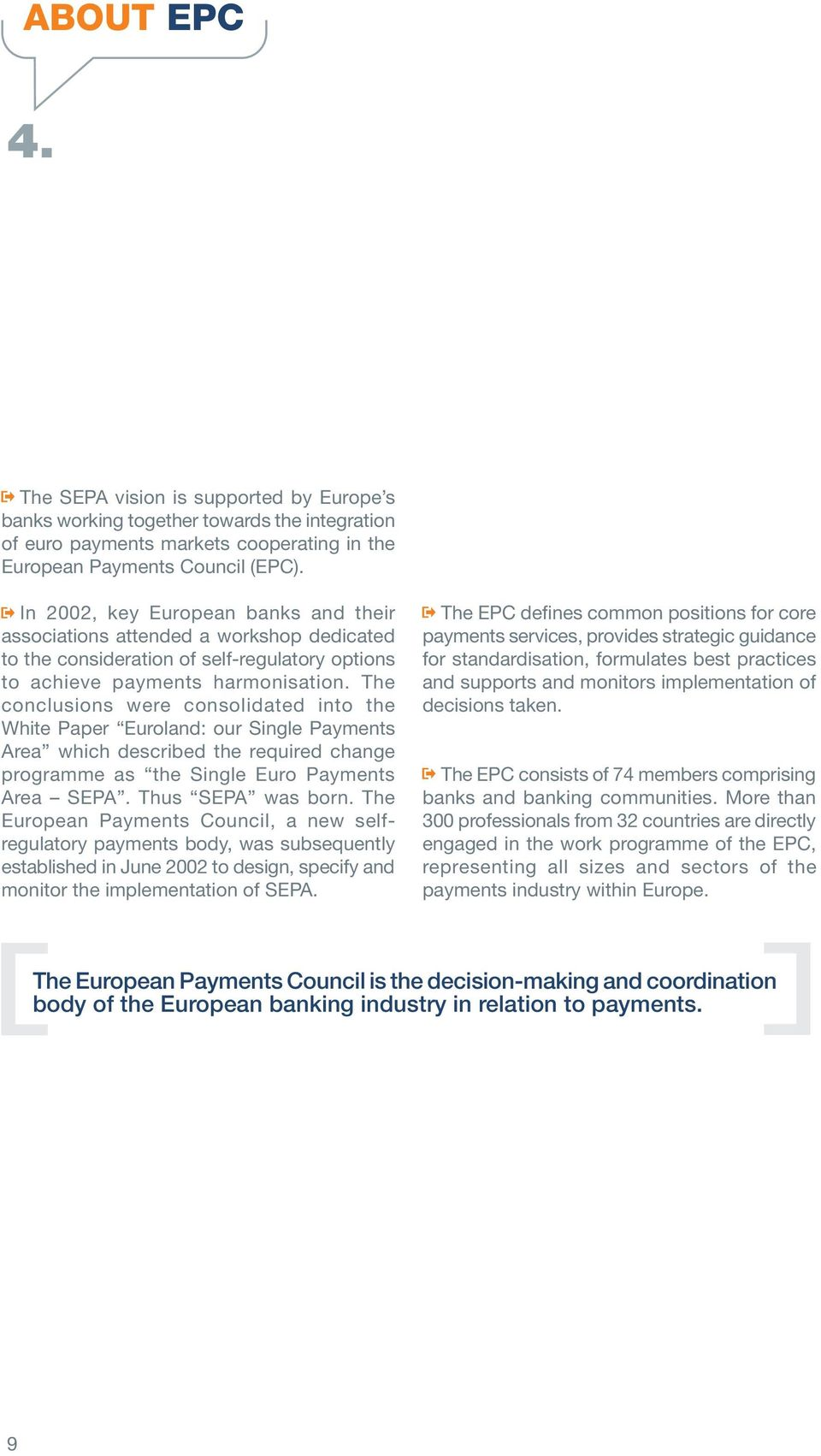 The conclusions were consolidated into the White Paper Euroland: our Single Payments Area which described the required change programme as the Single Euro Payments Area SEPA. Thus SEPA was born.