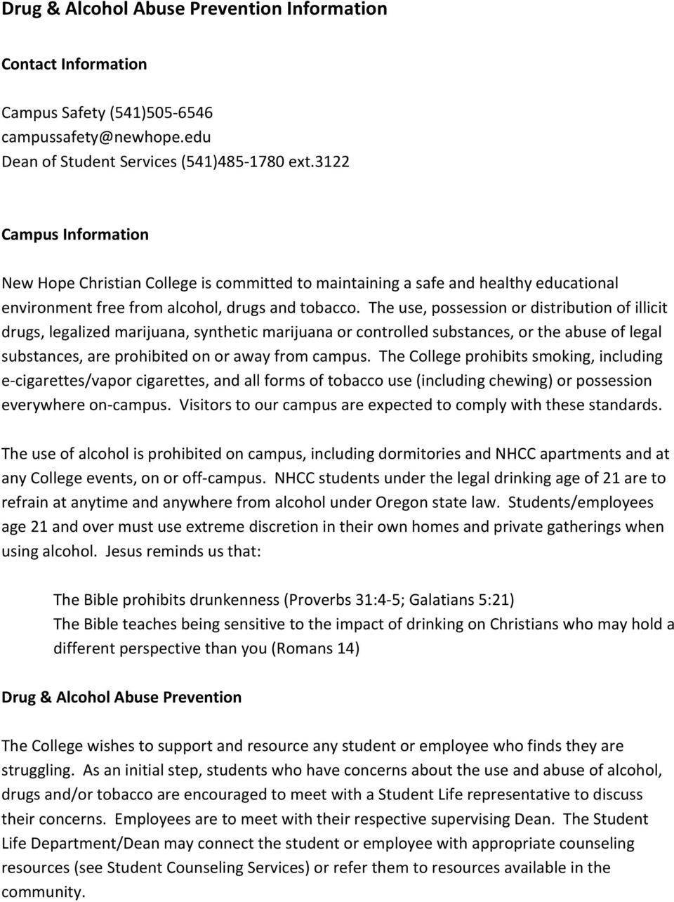 The use, possession or distribution of illicit drugs, legalized marijuana, synthetic marijuana or controlled substances, or the abuse of legal substances, are prohibited on or away from campus.