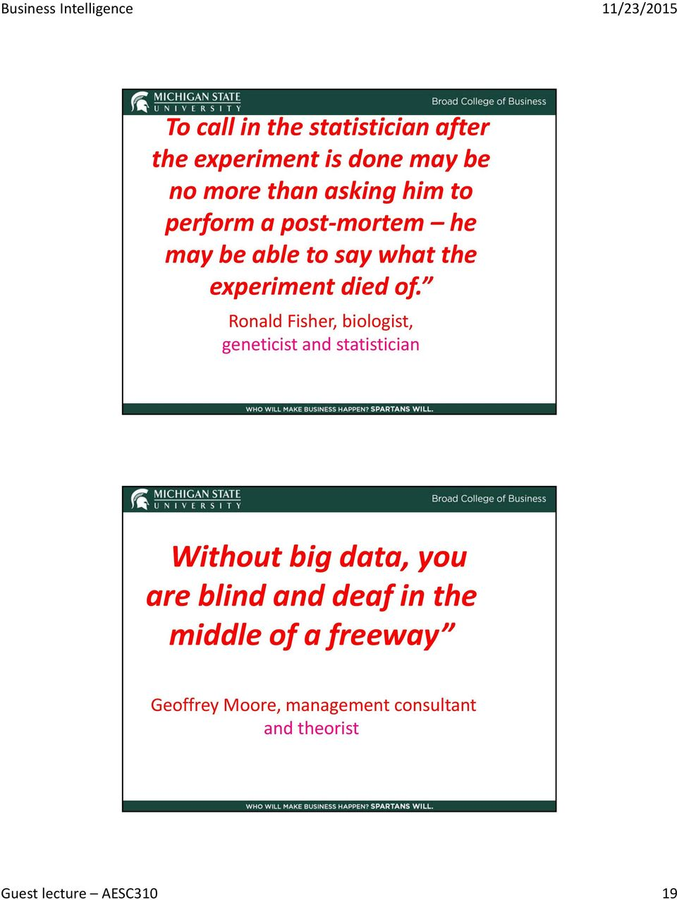 Ronald Fisher, biologist, geneticist and statistician Without big data, you are blind and