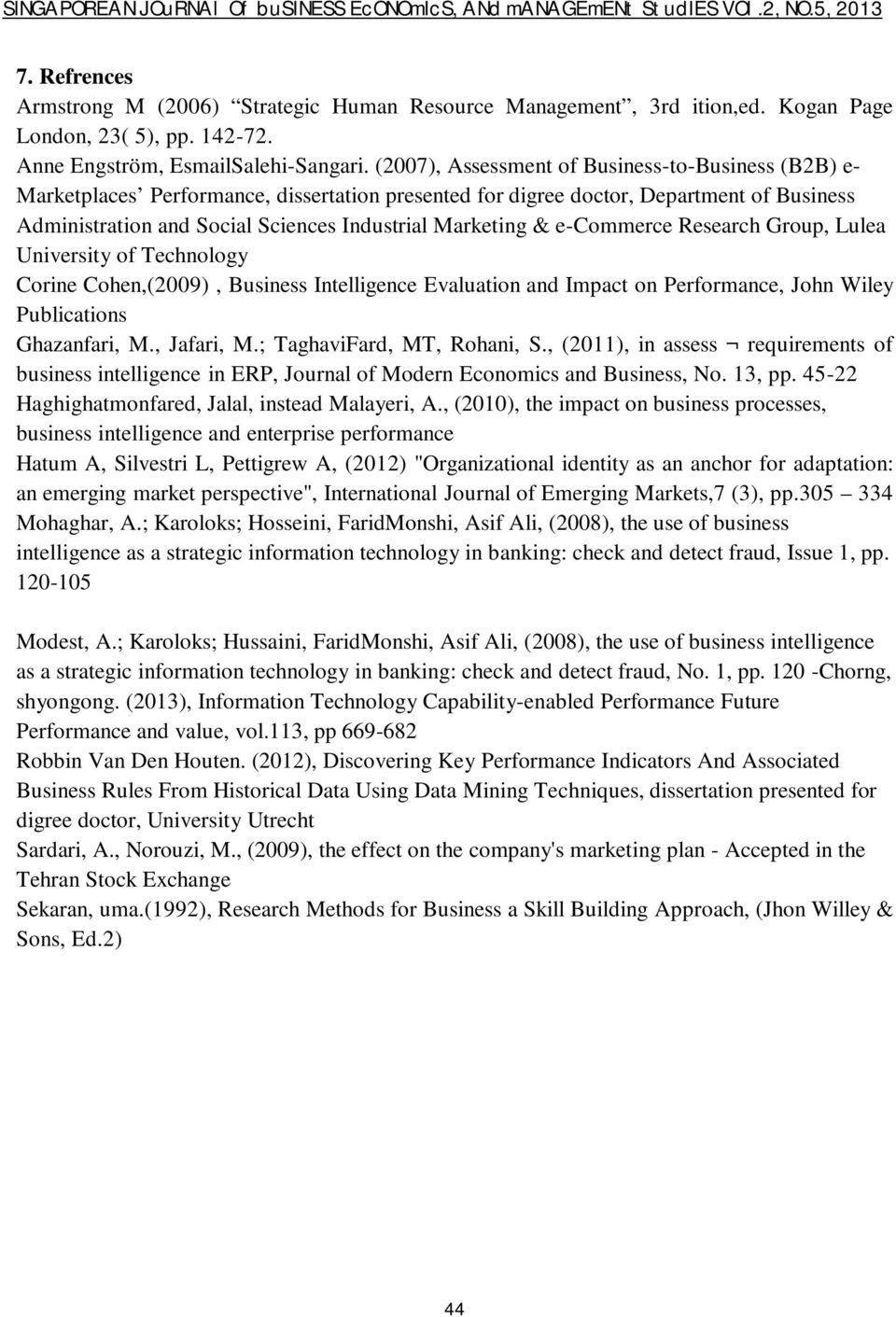 & e-commerce Research Group, Lulea University of Technology Corine Cohen,(2009), Business Intelligence Evaluation and Impact on Performance, John Wiley Publications Ghazanfari, M., Jafari, M.