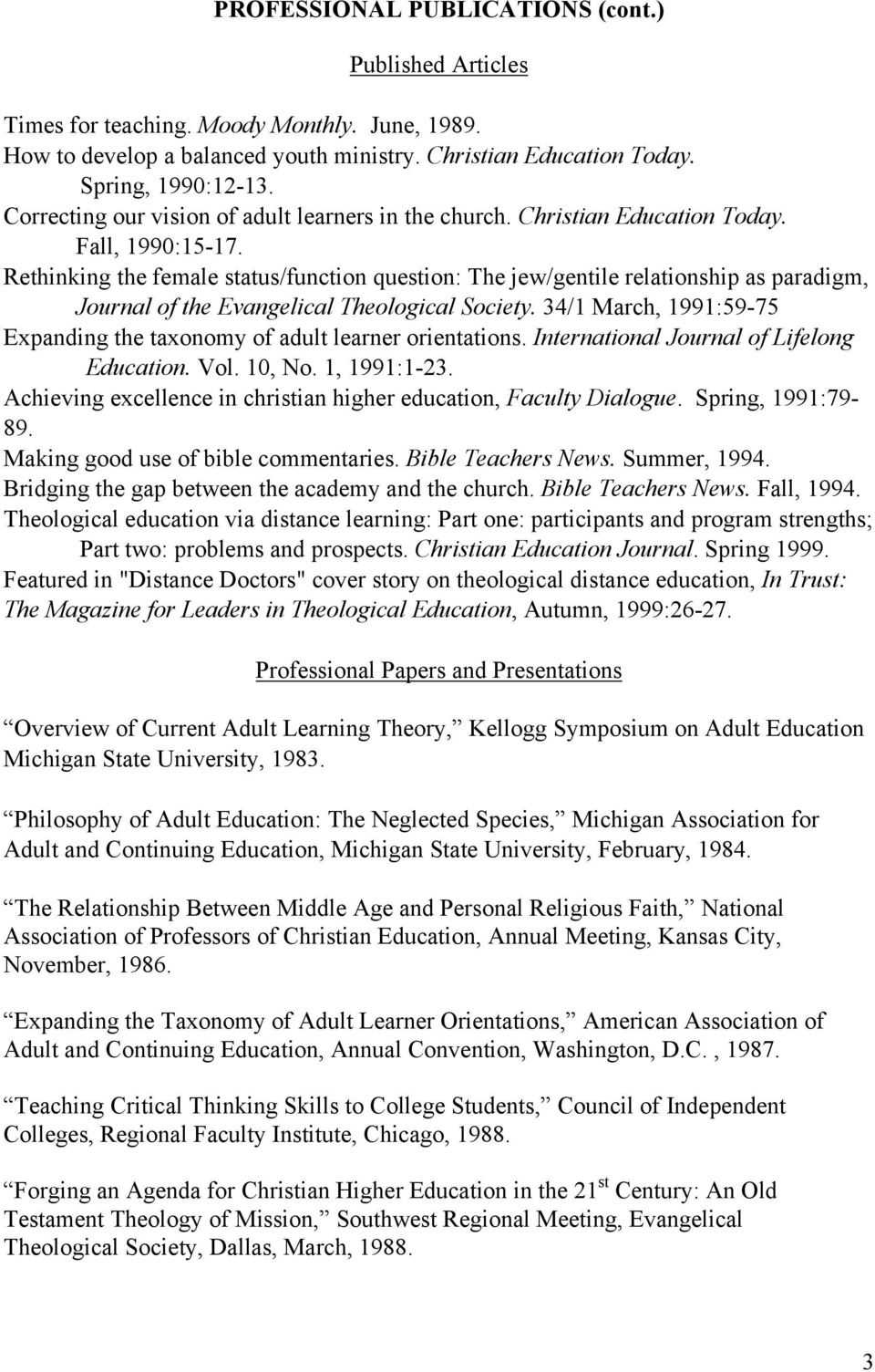 Rethinking the female status/function question: The jew/gentile relationship as paradigm, Journal of the Evangelical Theological Society.