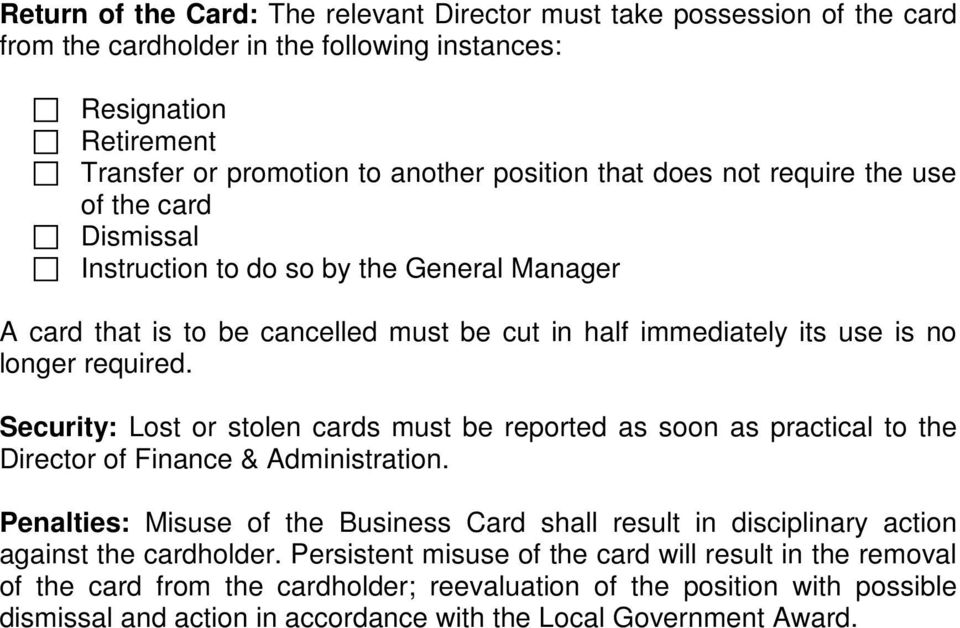 Security: Lost or stolen cards must be reported as soon as practical to the Director of Finance & Administration.