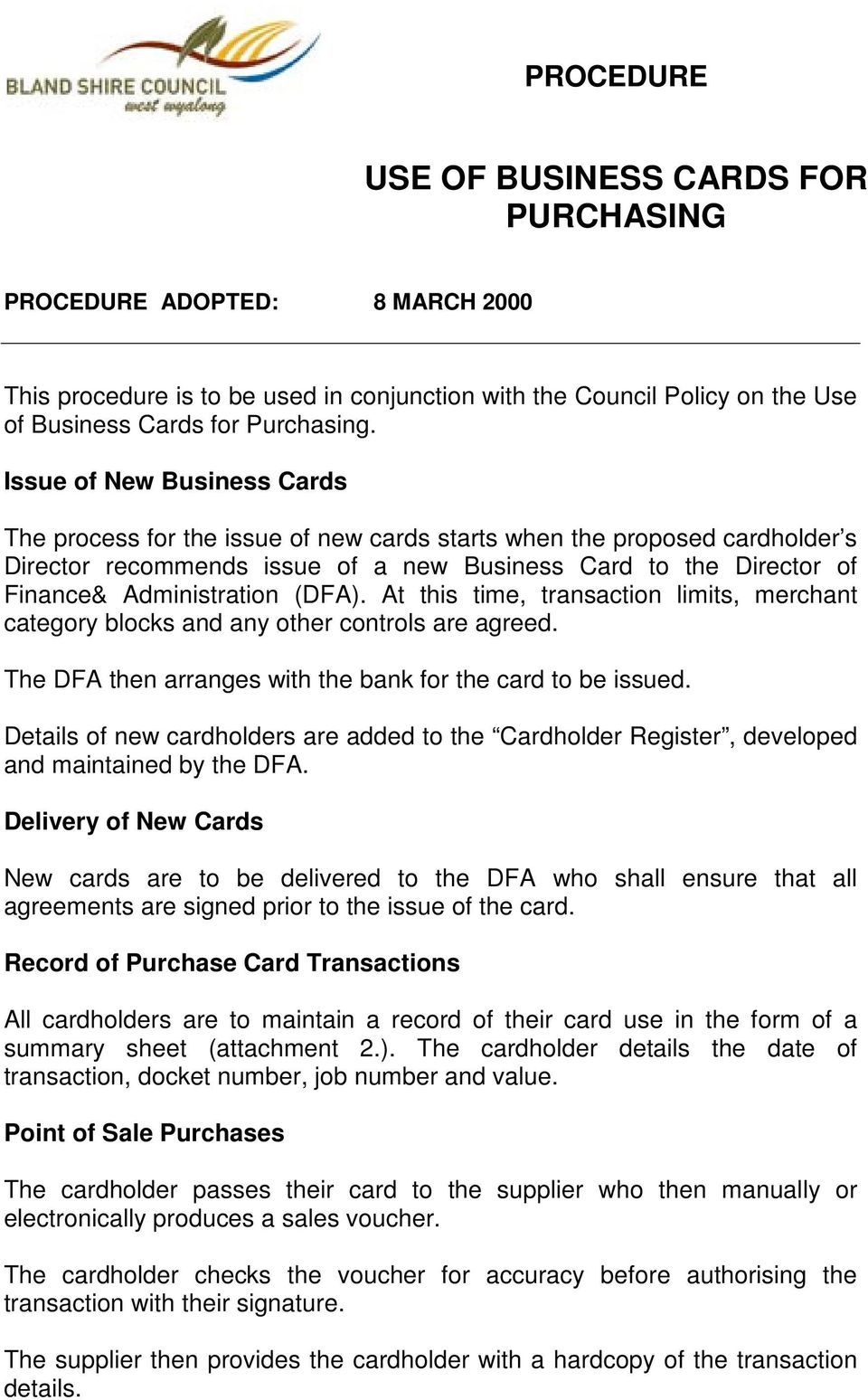 (DFA). At this time, transaction limits, merchant category blocks and any other controls are agreed. The DFA then arranges with the bank for the card to be issued.