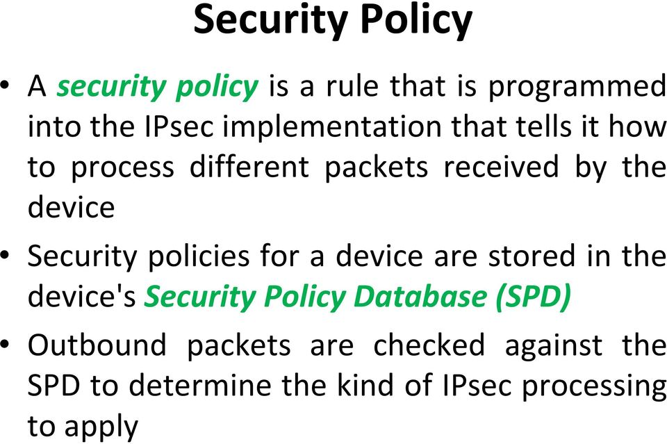 Security policies for a device are stored in the device's Security Policy Database