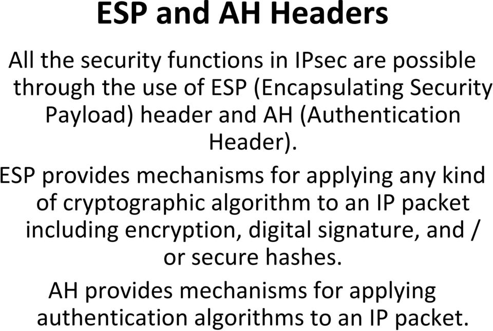 ESP provides mechanisms for applying any kind of cryptographic algorithm to an IP packet including