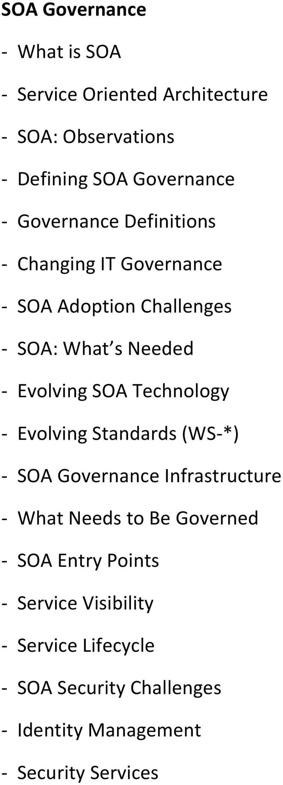 Technology - Evolving Standards (WS-*) - SOA Governance Infrastructure - What Needs to Be Governed - SOA Entry