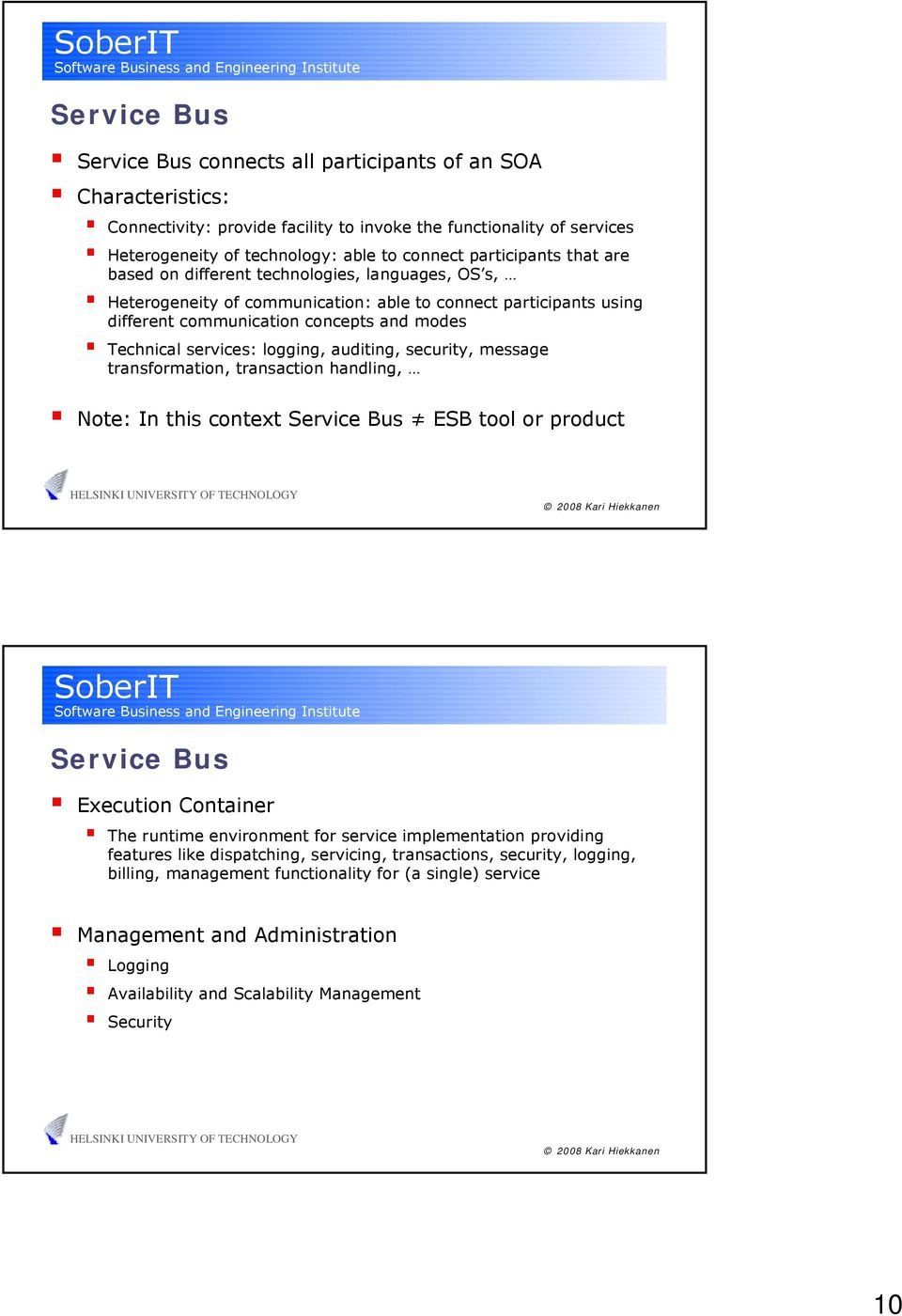 security, message transformation, transaction handling, Note: In this context Bus ESB tool or product Bus Execution Container The runtime environment for service implementation providing features