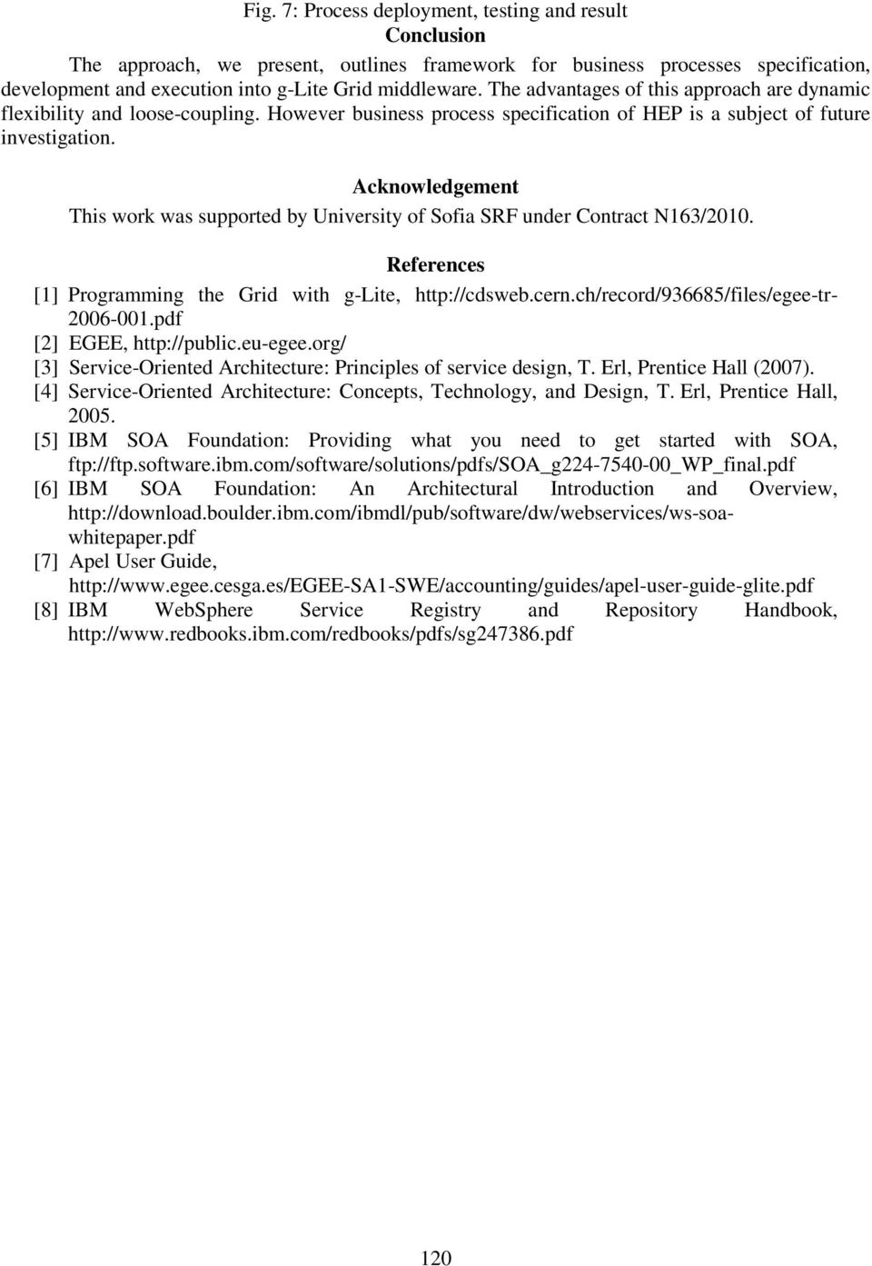 Acknowledgement This work was supported by University of Sofia SRF under Contract N163/2010. References [1] Programming the Grid with g-lite, http://cdsweb.cern.