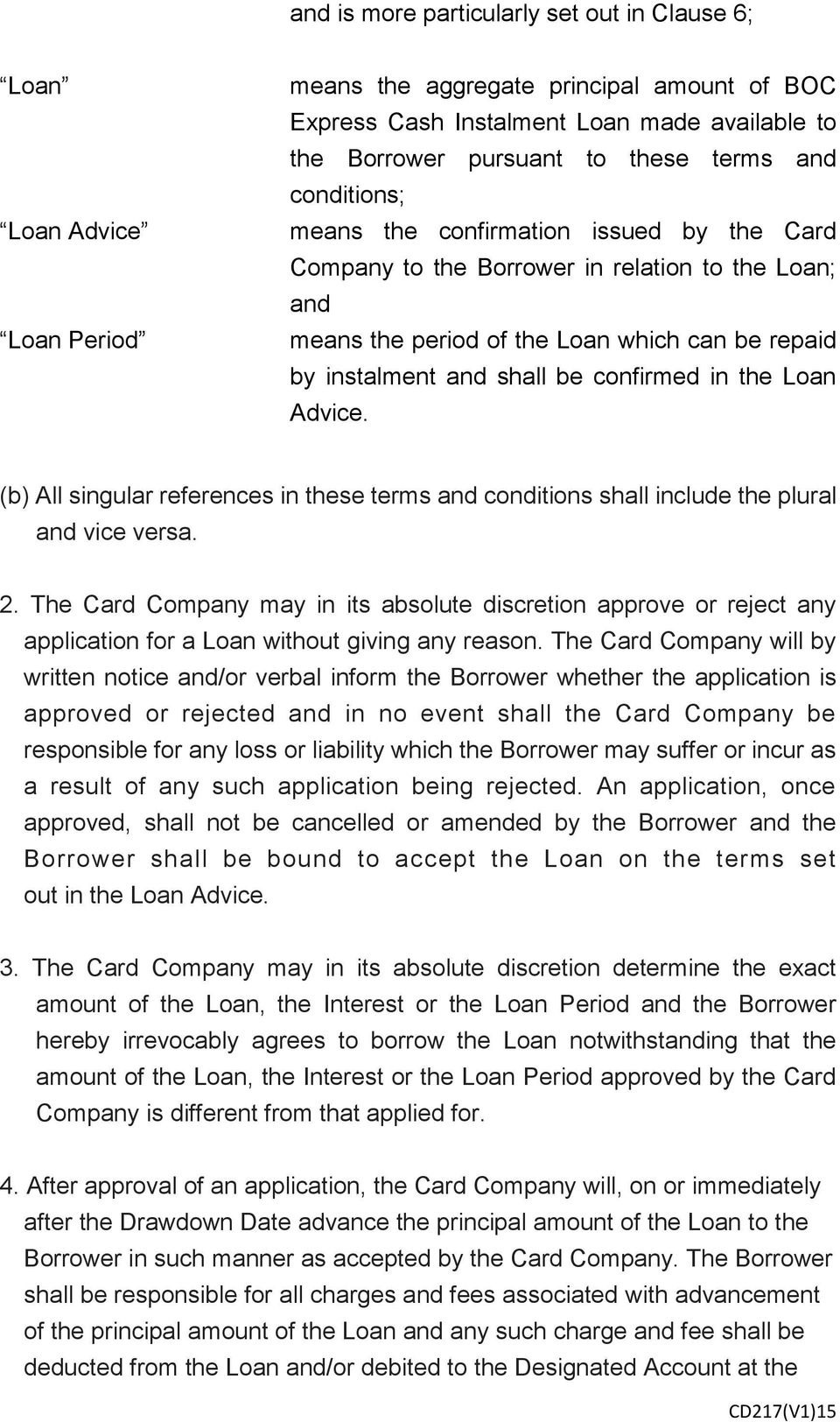 confirmed in the Loan Advice. (b) All singular references in these terms and conditions shall include the plural and vice versa. 2.
