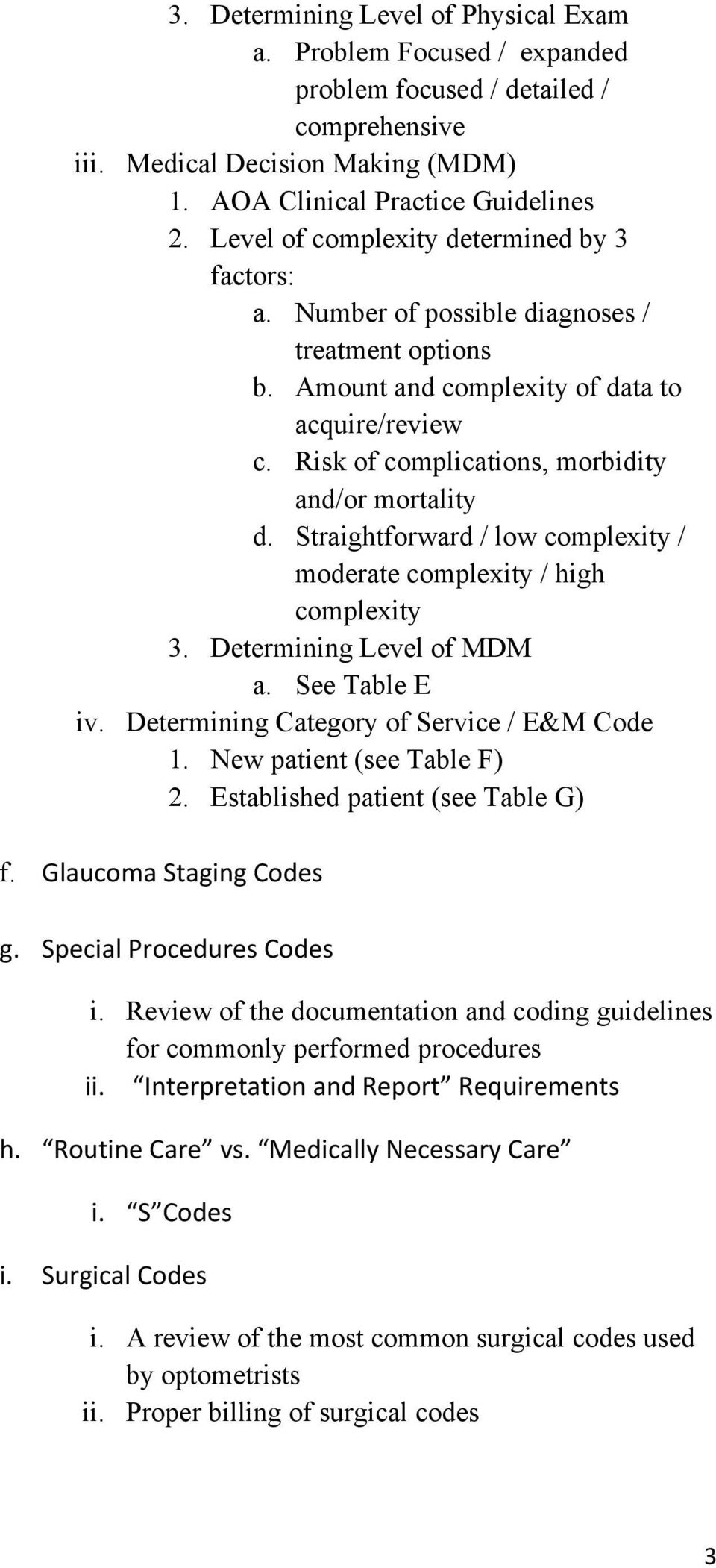 Risk of complications, morbidity and/or mortality d. Straightforward / low complexity / moderate complexity / high complexity 3. Determining Level of MDM a. See Table E iv.