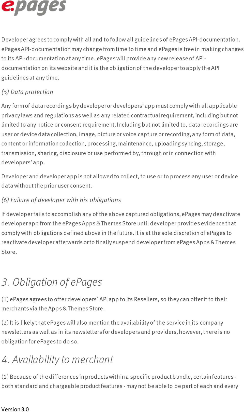 epages will provide any new release of APIdocumentation on its website and it is the obligation of the developer to apply the API guidelines at any time.