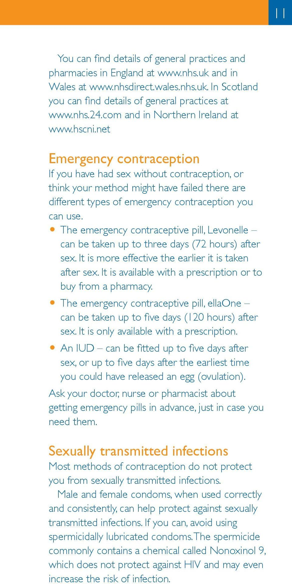 net Emergency contraception If you have had sex without contraception, or think your method might have failed there are different types of emergency contraception you can use.